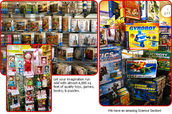 over 4,000 square feet of toys, games, books, puzzles, and a huge science section for kids!